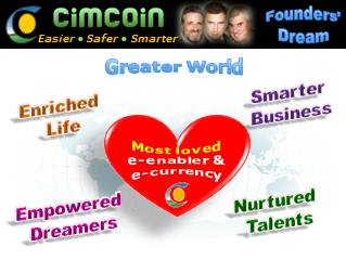 Cimcoin - Foiuders' Entrepreneurial Dream: Better World, smarter business, nurtured talents, empowered dreamers, enriched life
