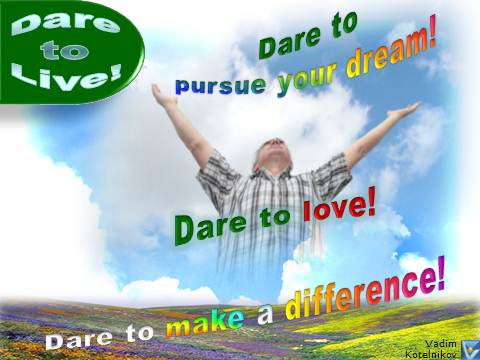 Dare to Live: Dare to pursue your dream! Dare to love! Dare to make a difference! Vadim Kotelnikov