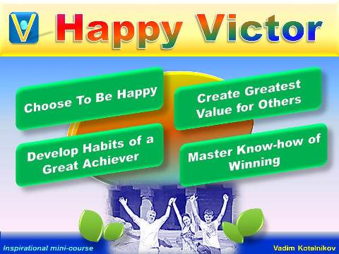 HAPPY VICTOR mini-course by Vadim Kotelnikov - How To Find Happiness, Be a Winner, Achieve Great Success (PowerPoint presentation download)