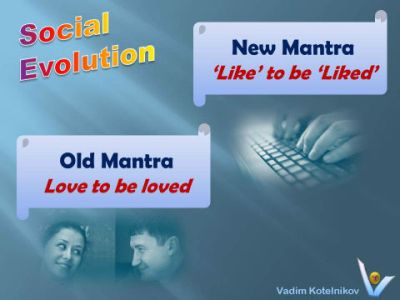 Social Evolution: Old mantra: Love to be loved. New mantra: Like to be liked. Vadim Kotelnikov Social network jokes