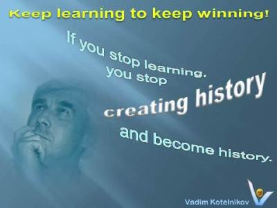 Vadim Kotelnikov on Learning quotes: Keep learning to keep winning! If you stop learning you stop creating history and become history