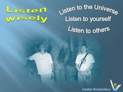 Vadim Kotelnikov on Listening 360 quotes: Listen wisely - listen to others, listen to yourself, listen to the Universe