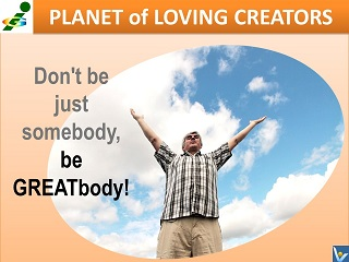 GREATbody Vadim Kotelnikov quotes Loving Creator don't be just somebody, be greatbody
