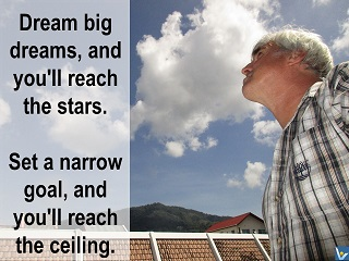 Vadim Kotelnikov quotes Set a narrow goal, and you'll reach the ceiling. Dream big dreams, and you'll reach the stars.