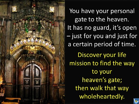 Vadim Kotelnikov: You have your personal gate to the heaven. It has no guard, it's open – just for you and just for a certain period of time. Discover your life mission to find the way to your heaven's gate and walk that way wholeheartedly