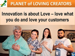 Innovation is Love Passion Customers Vadim Kotelnikov quotes Innompic Planet of Loving Creators