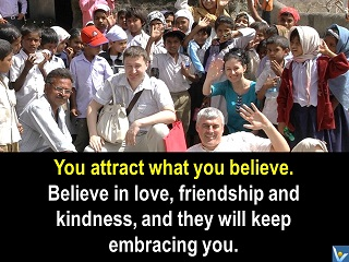 Believe in love, friendship and kindness Vadim Kotelnikov quotes India