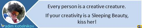 Every person is a creative creature. If your creativity is a Sleeping Beauty, kiss her! Vadim Kotelnikov quotes