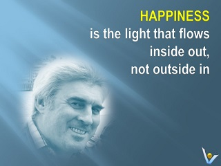 Happiness definition Happiness is the light that flows inside out, not outside in Vadim Kotelnikov quotes