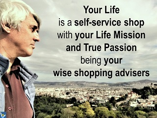 Life is a self-service shop Mission Passion Vadim Kotelnikov life advice quotes