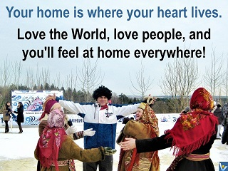 Vadim Kotelnikov love quotes Your home is where your heart lives love the World Love all people