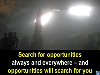 Search for opportunities everywhere and opportunities will search for you Vadim Kotelnikov quotes